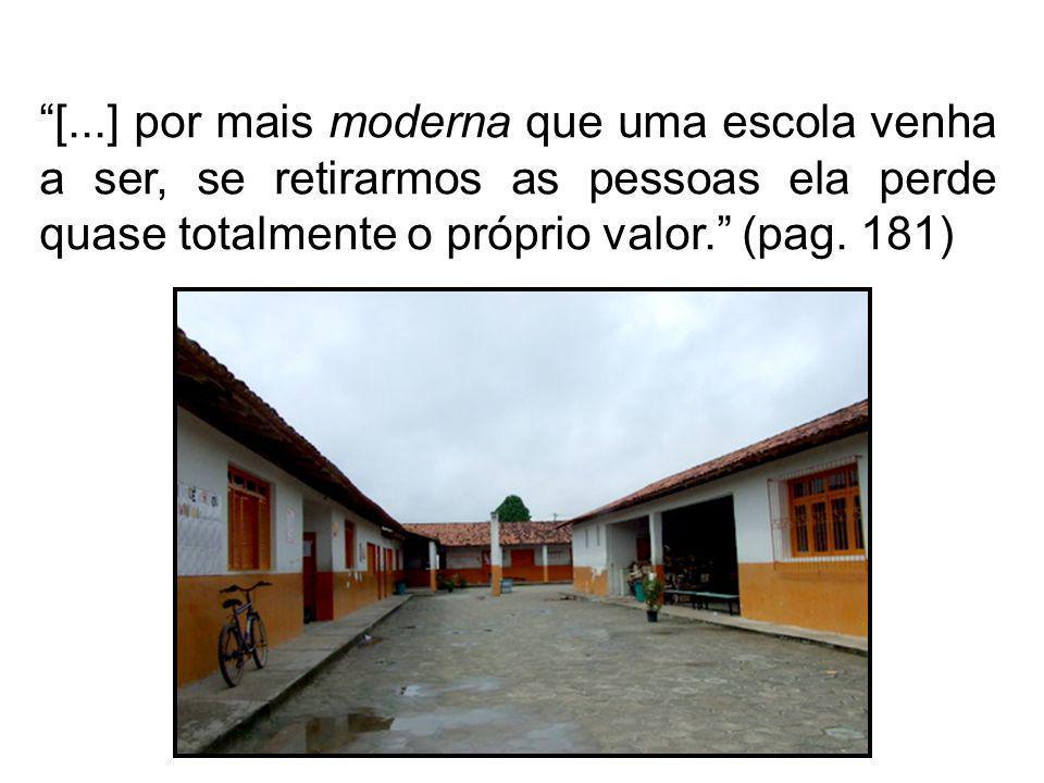 [...] por mais moderna que uma escola venha a ser, se retirarmos as pessoas ela perde quase totalmente o próprio valor. (pag.